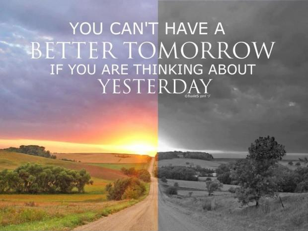 You can't have a better tomorrow if you are thinking about yesterday Picture Quote #1