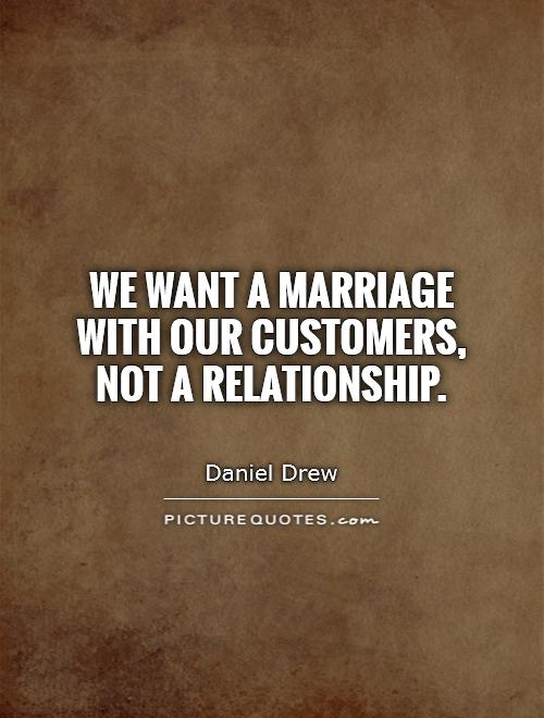 We want a marriage with our customers, not a relationship Picture Quote #1