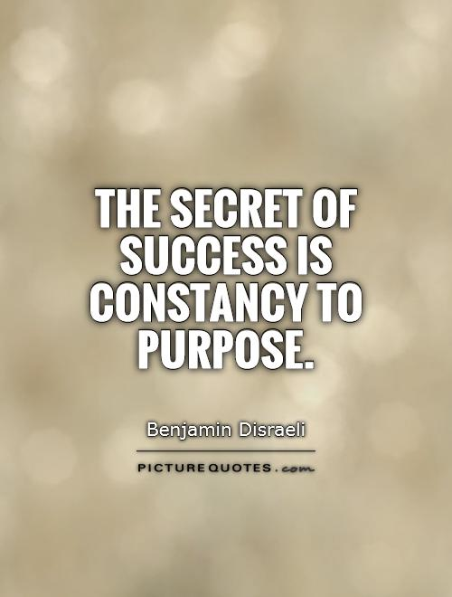 The secret of success is constancy to purpose Picture Quote #1