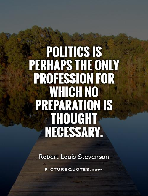 Politics is perhaps the only profession for which no preparation is thought necessary Picture Quote #1