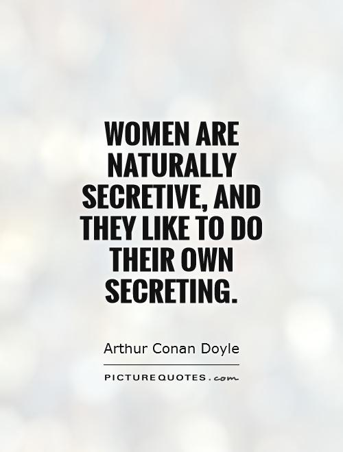 Women are naturally secretive, and they like to do their own secreting Picture Quote #1