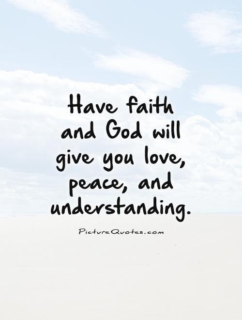 Quote About Peace And Love Inspiration Have Faith And God Will Give You Love Peace And Understanding