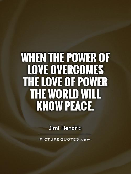When the power of love overcomes the love of power the world will know peace Picture Quote #1