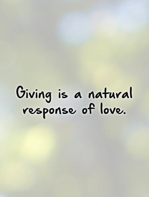 Giving Love Quotes Interesting Giving Is A Natural Response Of Love  Picture Quotes