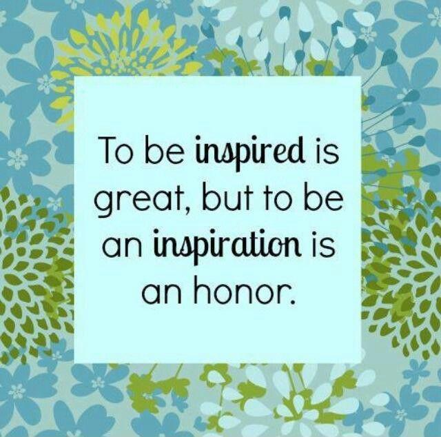 To be inspired is great, but to be an inspiration is an honor Picture Quote #1