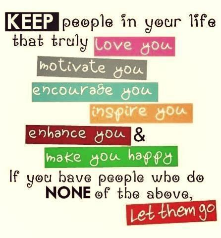 Keep People In Your Life That Truly Love You, Motivate You, Encourage You,