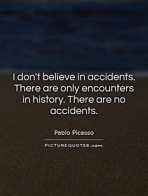 I don't believe in accidents. There are only encounters  in history. There are no accidents Picture Quote #1
