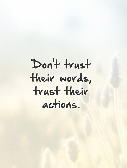 Don't trust their words, trust their actions Picture Quote #1