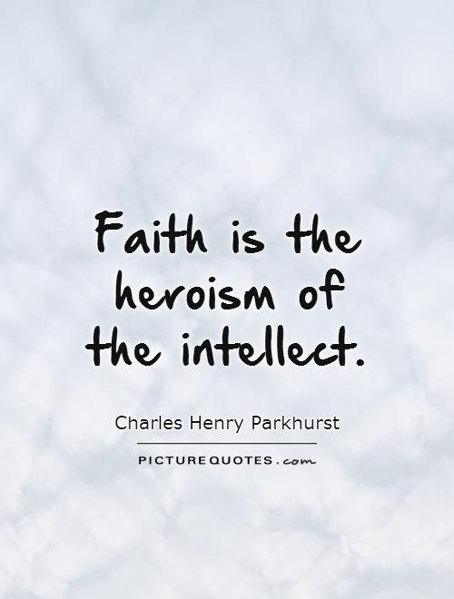 Faith is the heroism of the intellect Picture Quote #1