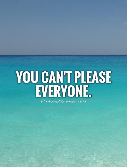 You can't please everyone Picture Quote #1