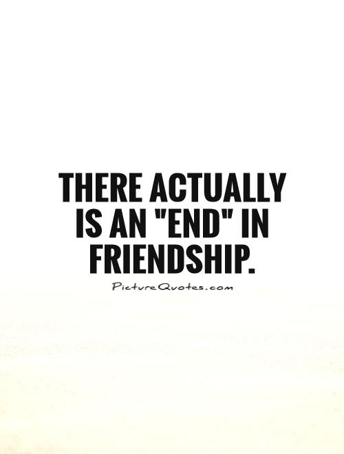 One Line Quotes On Broken Friendship : There actually is an quot end in friendship picture quotes