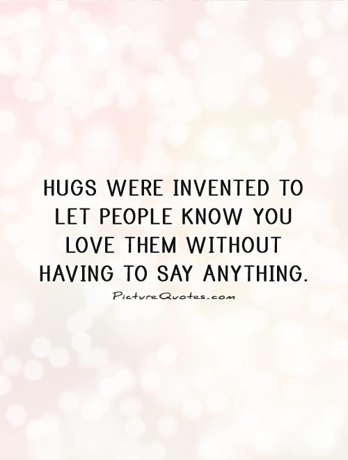 Hug Quotes Lovable Quotes Say Anything Quotes Re Invent Quotes Know ...