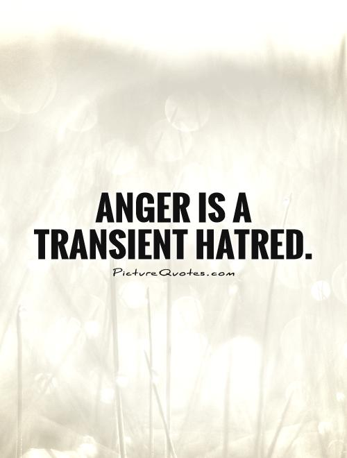 Anger is a transient hatred Picture Quote #1