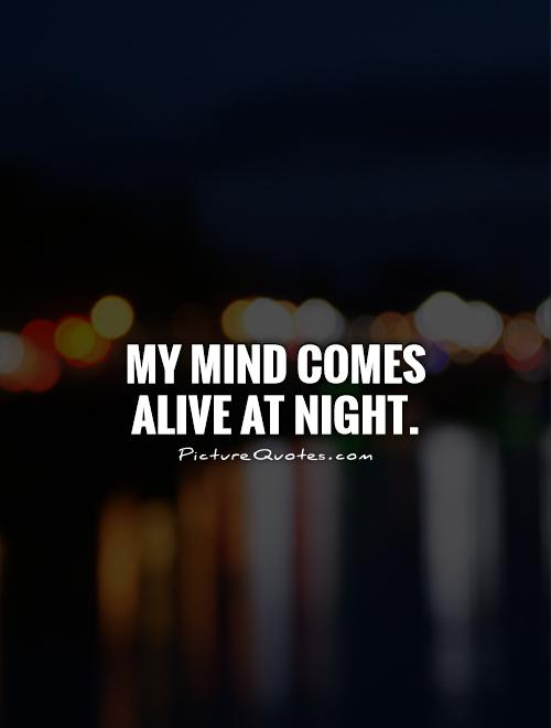 My mind comes alive at night Picture Quote #1