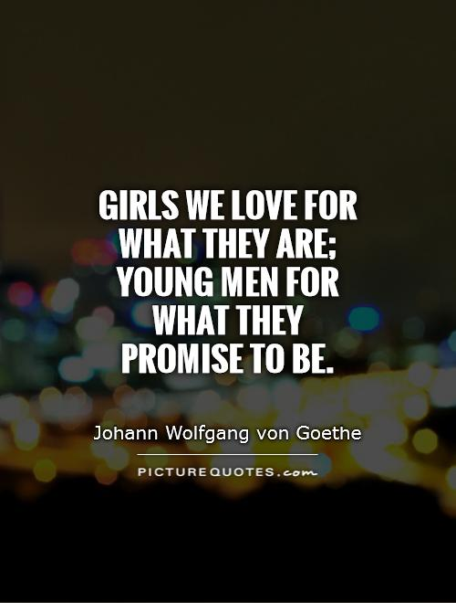 Girls we love for what they are; young men for what they promise to be Picture Quote #1