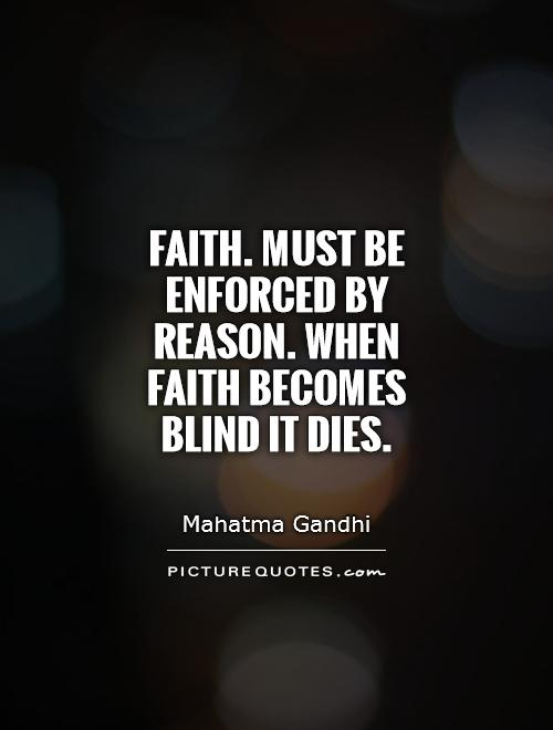 Faith. must be enforced by reason. when faith becomes blind it dies Picture Quote #1