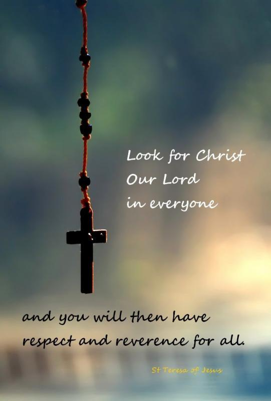 Look for Christ our Lord in everyone and you will then have respect and reverence for all Picture Quote #1