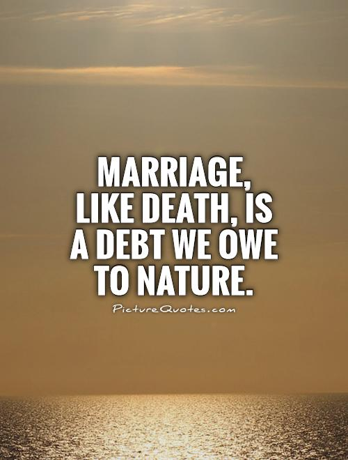 Marriage, like death, is a debt we owe to nature Picture Quote #1