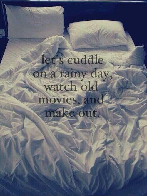 Let's cuddle on a rainy day, watch old movies, and make out Picture Quote #1