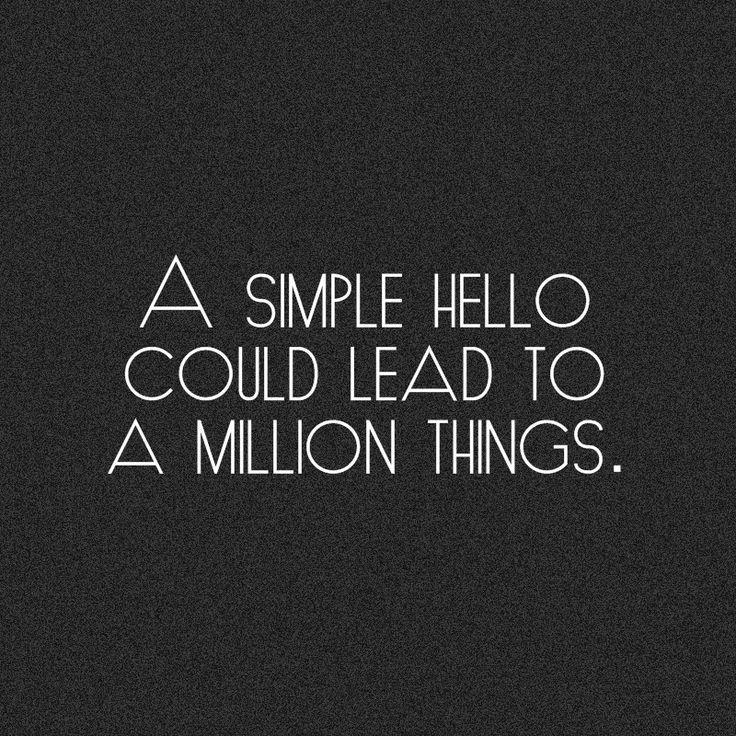 A simple hello could lead to a million things Picture Quote #1
