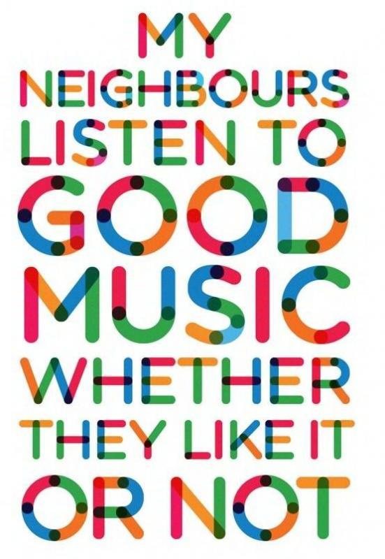 My neighbors listen to good music whether they like it or not Picture Quote #1