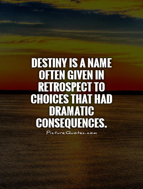Destiny is a name often given in retrospect to choices that had dramatic consequences Picture Quote #1