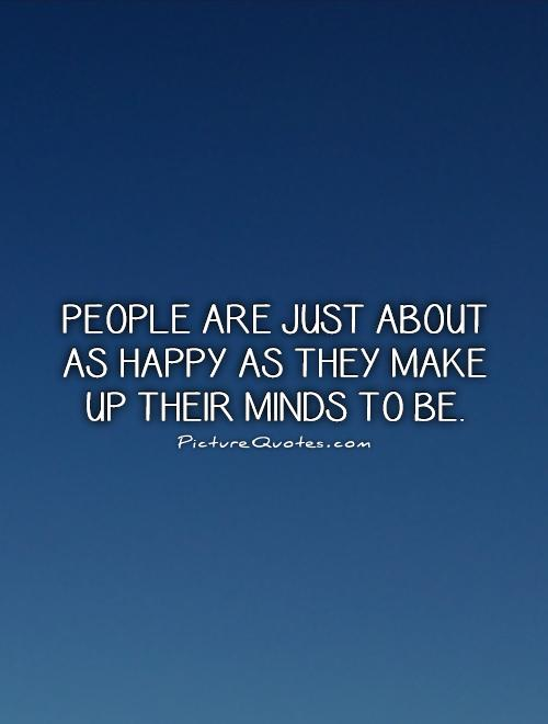 People are just about as happy as they make up their minds to be Picture Quote #1