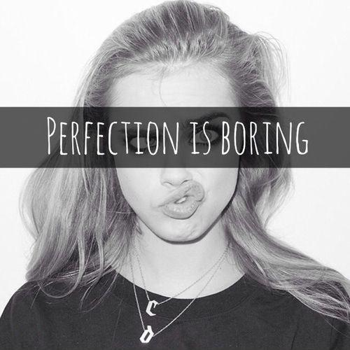 Perfection Is Boring Picture Quote #1