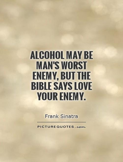 Alcohol may be man's worst enemy, but the bible says love your enemy Picture Quote #1