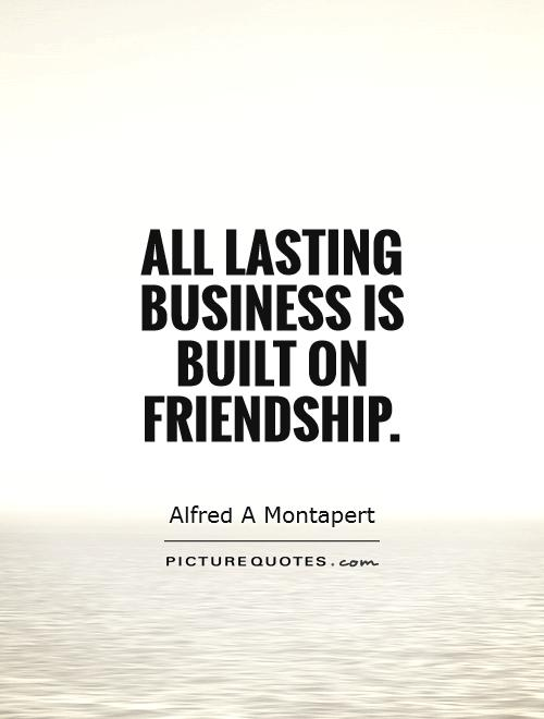 All Lasting Business Is Built On Friendship Picture Quote #1