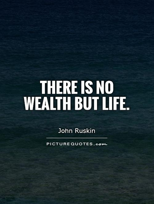 There is no wealth but life Picture Quote #1