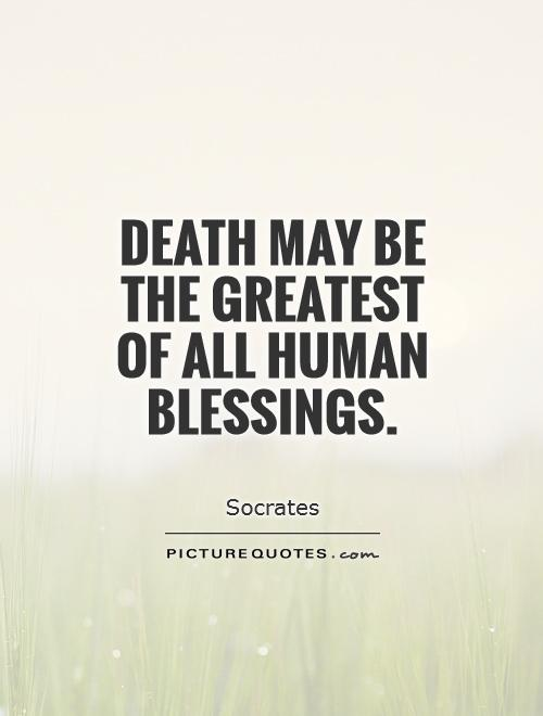Death may be the greatest of all human blessings Picture Quote #1