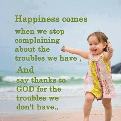 Happiness comes when we stop complaining about the troubles we have, and say thanks to God for the troubles we don't have Picture Quote #1