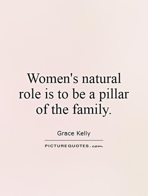 Women's natural role is to be a pillar of the family Picture Quote #1