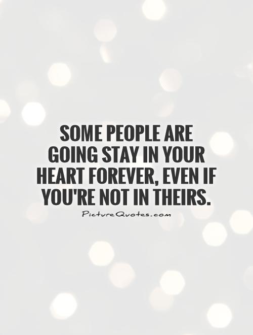 Some people are going stay in your heart forever, even if you're not in theirs Picture Quote #1