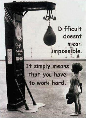 Difficult doesn't mean impossible. It simply means that you have to work hard Picture Quote #1