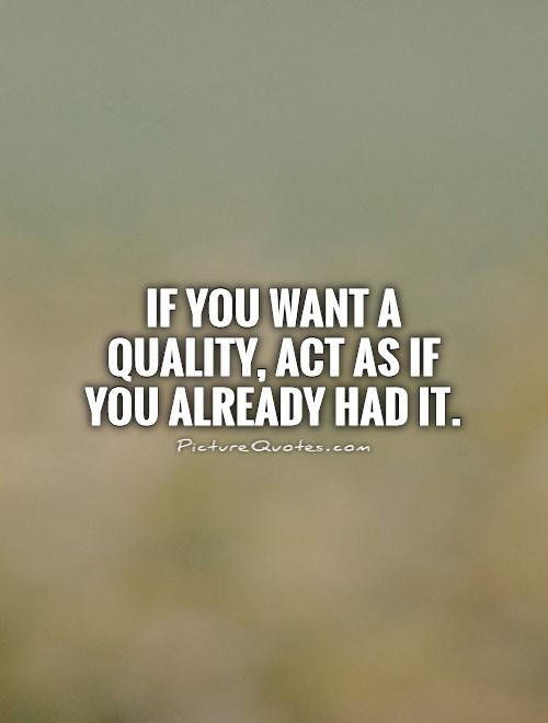 If you want a quality, act as if you already had it Picture Quote #1