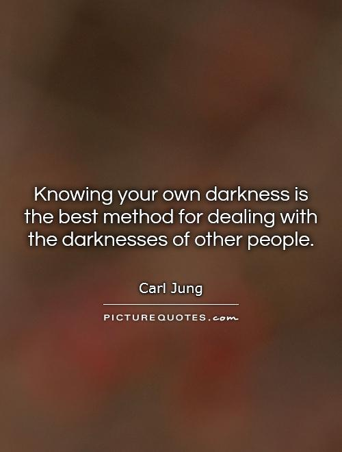 Knowing your own darkness is the best method for dealing with the darknesses of other people Picture Quote #1