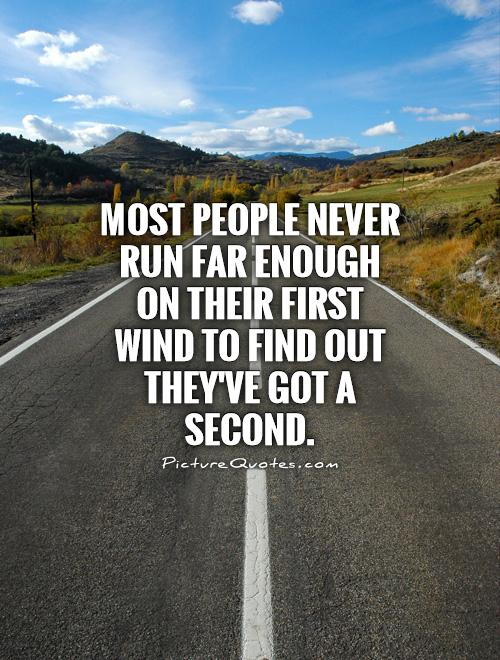 Most people never run far enough on their first wind to find out they've got a second Picture Quote #1