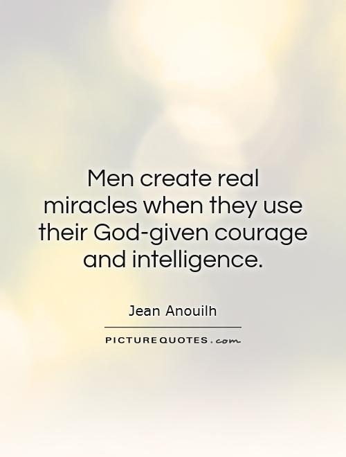 Men create real miracles when they use their God-given courage and intelligence Picture Quote #1