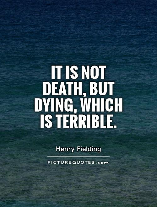 It is not death, but dying, which is terrible Picture Quote #1