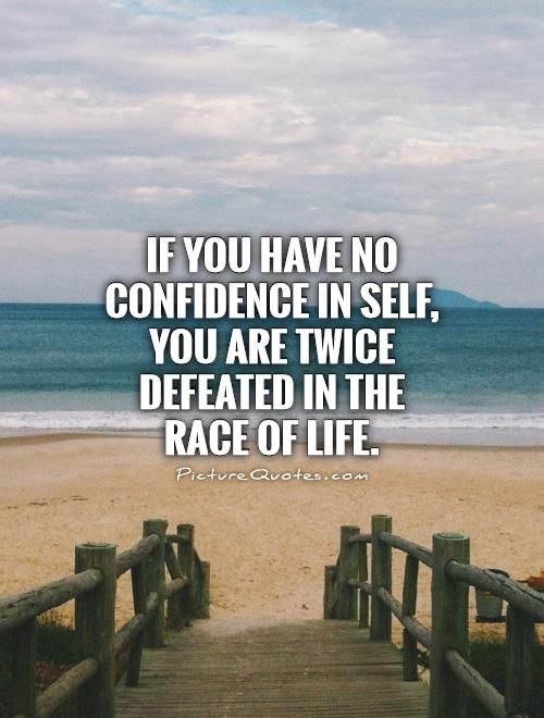 If you have no confidence in self, you are twice defeated in the race of life Picture Quote #1