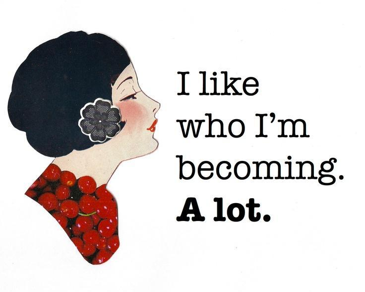I like who I'm becoming. A lot Picture Quote #1