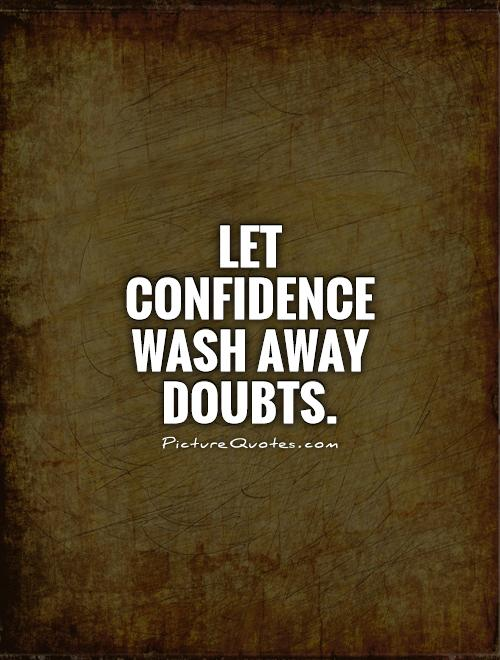 Let confidence wash away doubts Picture Quote #1