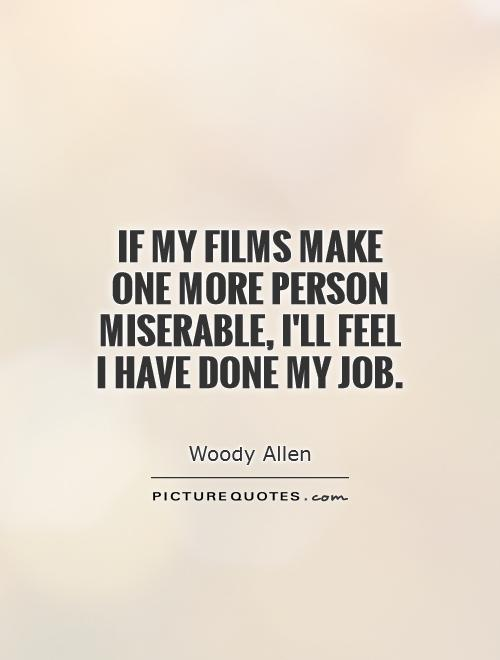 If my films make one more person miserable, I'll feel I have done my job Picture Quote #1