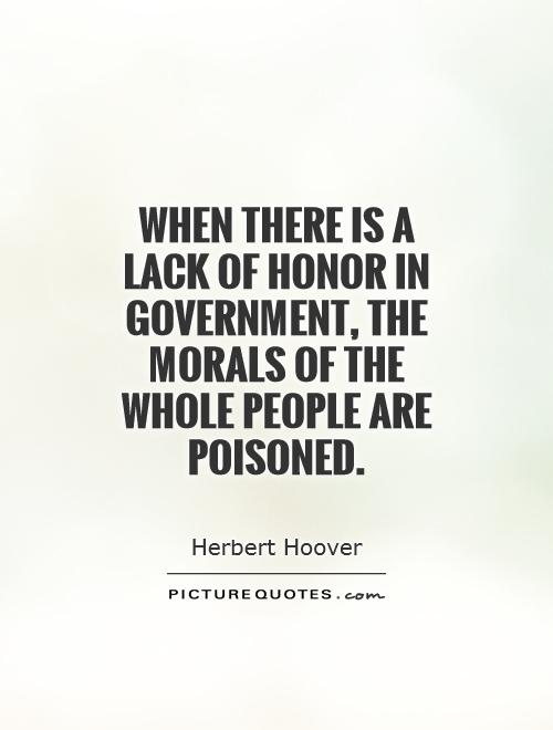 When there is a lack of honor in government, the morals of the whole people are poisoned Picture Quote #1