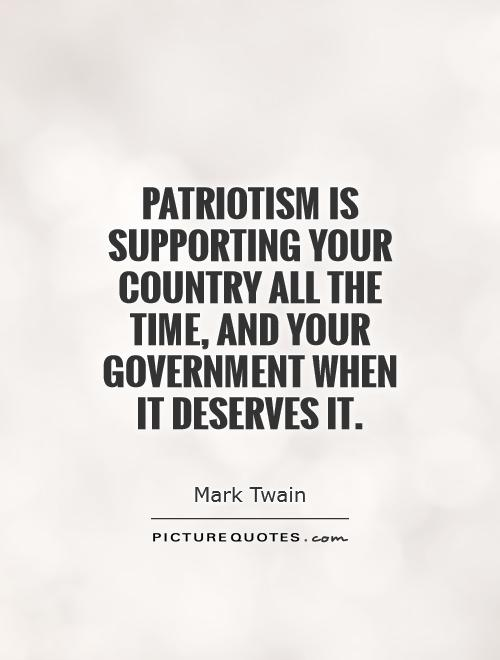 Patriotism is supporting your country all the time, and your government when it deserves it Picture Quote #1