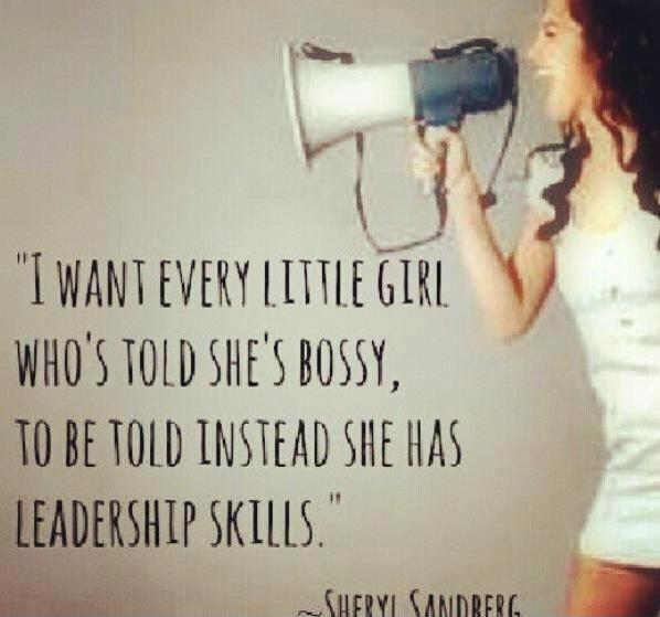 I want every little girl who's told she's bossy, to be told instead she has leadership skills Picture Quote #1