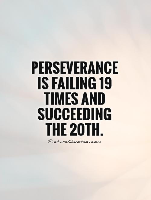 Succeeding Quotes Gorgeous Perseverance Is Failing 19 Times And Succeeding The 20Th  Picture