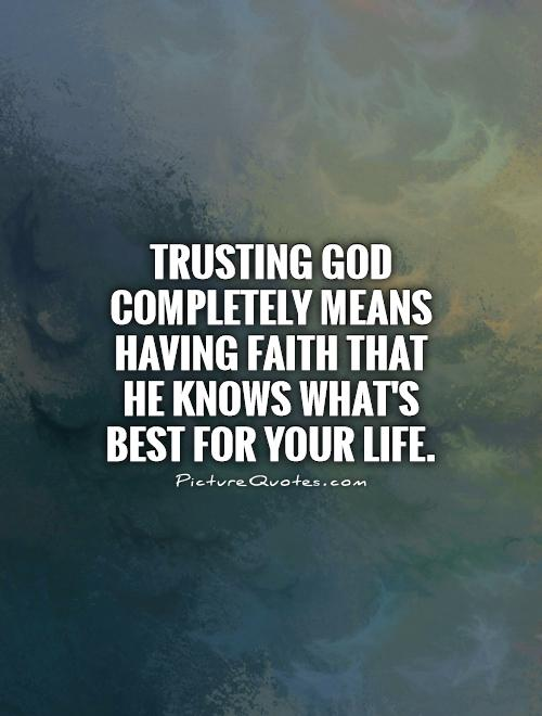 Religious Quotes About Faith Custom Trusting God Completely Means Having Faith That He Knows What's
